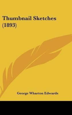 Thumbnail Sketches (1893) (Hardcover): George Wharton Edwards