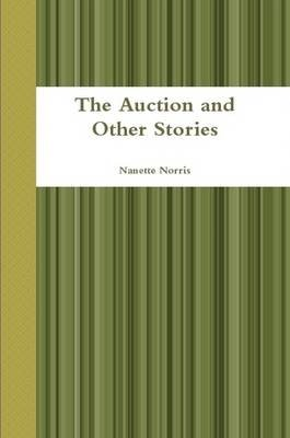 The Auction and Other Stories (Paperback): Nanette Norris