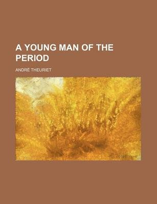 A Young Man of the Period (Paperback): Andre Theuriet