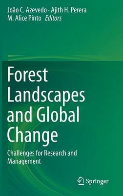 Forest Landscapes and Global Change - Challenges for Research and Management (Hardcover, 2014): Joao C. Azevedo, Ajith H....