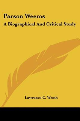Parson Weems - A Biographical and Critical Study (Paperback): Lawrence C. Wroth