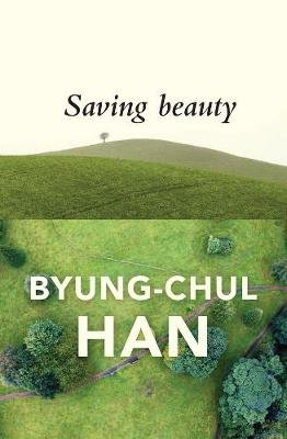 Saving Beauty (Paperback): Byung-Chul Han