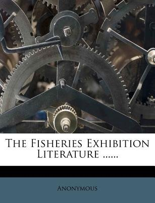 The Fisheries Exhibition Literature ...... (Paperback):