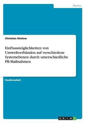 Einflussmoglichkeiten Von Umweltverbanden Auf Verschiedene Systemebenen Durch Unterschiedliche PR-Manahmen (German, Paperback):...