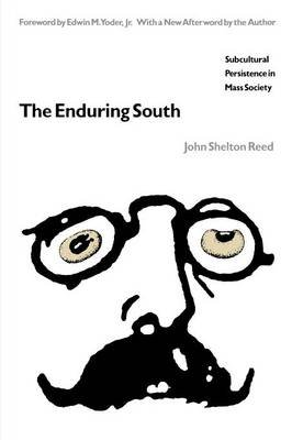 The Enduring South - Subcultural Persistence in Mass Society (Paperback, New edition): John Shelton Reed