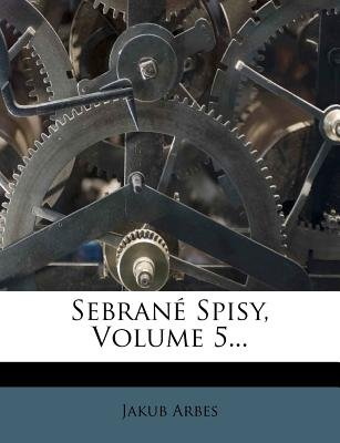 Sebrane Spisy, Volume 5... (Czech, English, Paperback): Jakub Arbes