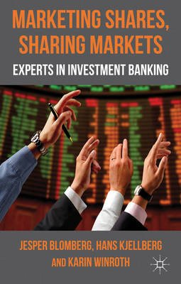 Marketing Shares, Sharing Markets - Experts in Investment Banking (Electronic book text): Jesper Blomberg, Hans Kjellberg,...