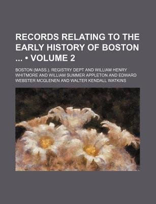 Records Relating to the Early History of Boston (Volume 2) (Paperback): Boston Registry Dept