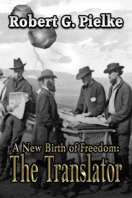 A New Birth Of Freedom - The Translator (Electronic book text): Robert G Pielke