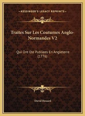 Traites Sur Les Coutumes Anglo-Normandes V2 Traites Sur Les Coutumes Anglo-Normandes V2 - Qui Ont Ete Publiees En Angleterre...