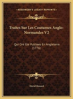 Traites Sur Les Coutumes Anglo-Normandes V2 - Qui Ont Ete Publiees En Angleterre (1776) (English, French, Hardcover): David...
