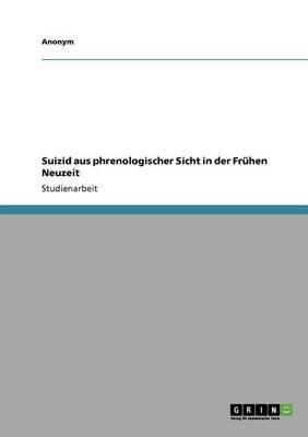 Suizid Aus Phrenologischer Sicht in Der Fruhen Neuzeit (German, Paperback): Anonym