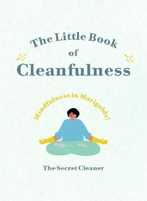 The Little Book of Cleanfulness - Mindfulness in Marigolds! (Hardcover): The Secret Cleaner