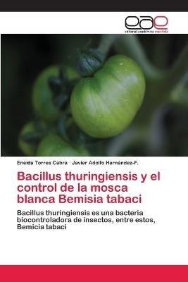 Bacillus Thuringiensis y El Control de La Mosca Blanca Bemisia Tabaci (Spanish, Paperback): Torres Cabra Eneida, Hernandez-F...