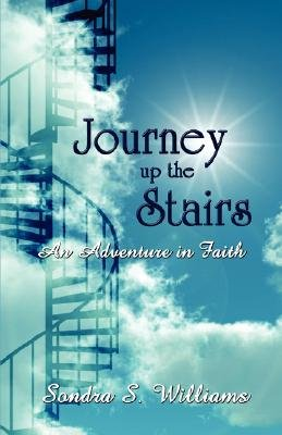 Journey Up the Stairs - An Adventure in Faith (Paperback): Sondra S. Williams