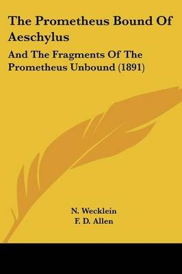 The Prometheus Bound of Aeschylus - And the Fragments of the Prometheus Unbound (1891) (Paperback): N. Wecklein