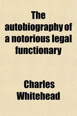 The Autobiography of a Notorious Legal Functionary (Paperback): Charles Whitehead