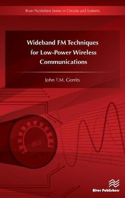 Wideband FM Techniques for Low-Power Wireless Communications (Hardcover): John F. M. Gerrits