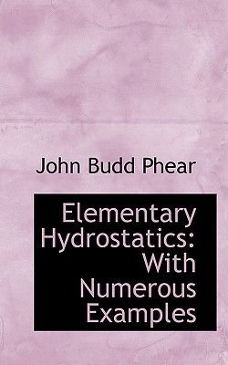 Elementary Hydrostatics - With Numerous Examples (Hardcover): John Budd Phear