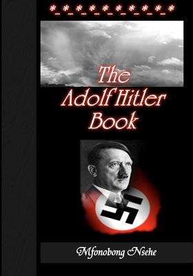 The Adolf Hitler Book (Paperback): Mfonobong Nsehe