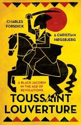 Toussaint Louverture - A Black Jacobin in the age of revolutions (Paperback): Charles Forsdick, Christian Hogsbjerg