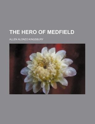The Hero of Medfield (Paperback): Allen Alonzo Kingsbury