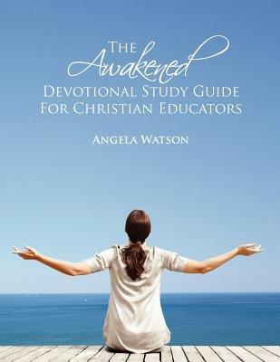The Awakened Devotional Study Guide for Christian Educators (Paperback): Angela Watson