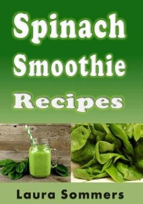 Spinach Smoothie Recipes (Paperback): Laura Sommers