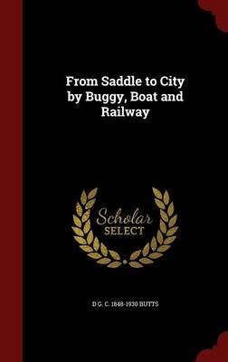 From Saddle to City by Buggy, Boat and Railway (Hardcover): D. G. C. 1848-1930 Butts