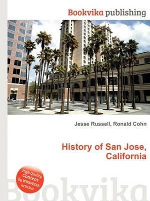 History of San Jose, California (Paperback): Jesse Russell, Ronald Cohn