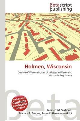 Holmen, Wisconsin (Paperback): Lambert M. Surhone, Mariam T. Tennoe, Susan F. Henssonow