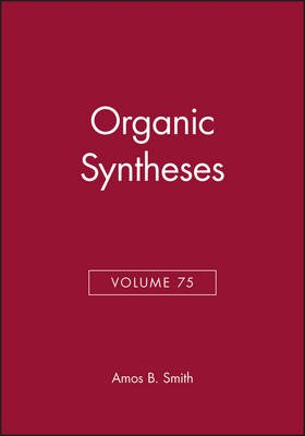 Organic Syntheses (Hardcover, Volume 75): Amos B. Smith