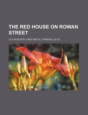 The Red House on Rowan Street (Paperback): Lily Augusta Long