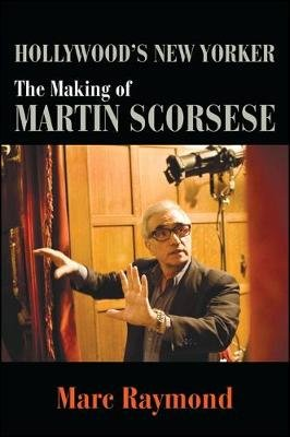 Hollywood's New Yorker - The Making of Martin Scorsese (Paperback): Marc Raymond