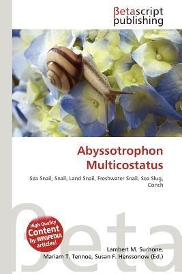 Abyssotrophon Multicostatus (Paperback): Lambert M. Surhone, Mariam T. Tennoe, Susan F. Henssonow