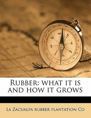 Rubber - What It Is and How It Grows (Paperback): La Zacualpa Rubber Plantation Co