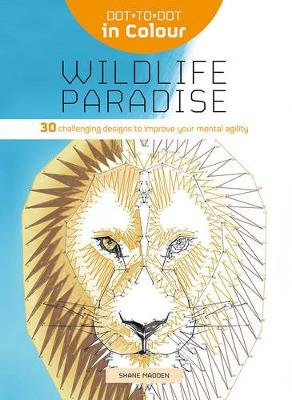 Dot-to-Dot in Colour: Wildlife Paradise - 30 challenging designs to improve your mental agility (Paperback): Shane Madden