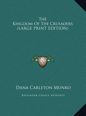 The Kingdom of the Crusaders (Large print, Hardcover, large type edition): Dana Carleton Munro