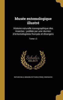 Musee Entomologique Illustre - Histoire Naturelle Iconographique Des Insectes: Publiee Par Une Reunion D'Entomologistes...