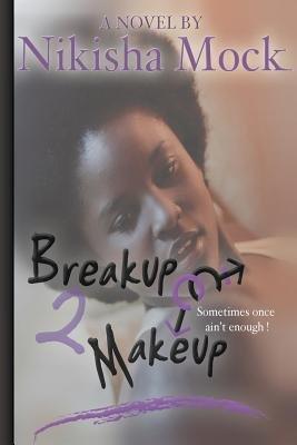 Breakup 2 Makeup (Paperback): Nikisha M. Mock