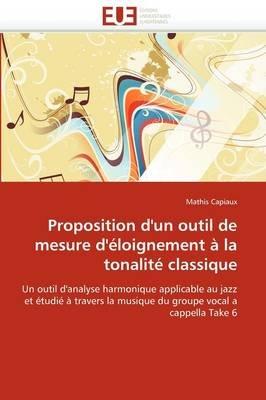 Proposition D'Un Outil de Mesure D'Eloignement a la Tonalite Classique (French, Paperback): Capiaux-M