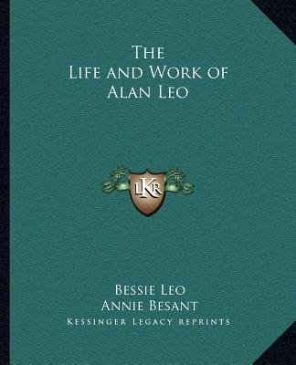 The Life and Work of Alan Leo (Paperback): Bessie Leo, Annie Wood Besant