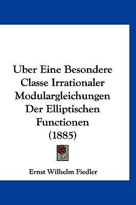 Uber Eine Besondere Classe Irrationaler Modulargleichungen Der Elliptischen Functionen (1885) (English, German, Hardcover):...