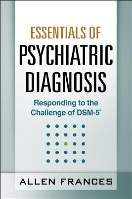 Essentials of Psychiatric Diagnosis - Responding to the Challenge of Dsm-5 (Electronic book text): Allen Frances