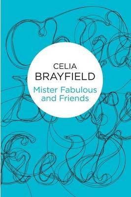 Mister Fabulous and Friends (Paperback): Celia Brayfield