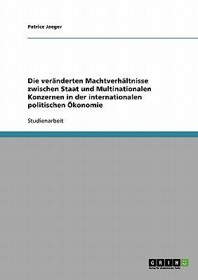 Die Veranderten Machtverhaltnisse Zwischen Staat Und Multinationalen Konzernen in Der Internationalen Politischen Okonomie...