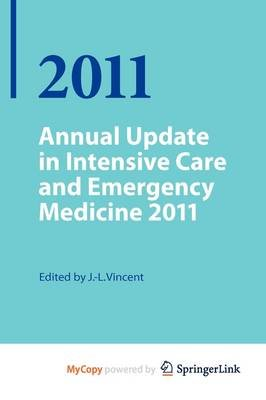 Annual Update in Intensive Care and Emergency Medicine 2011 (Paperback):