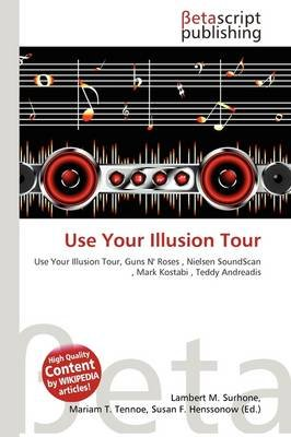 Use Your Illusion Tour (Paperback): Lambert M. Surhone, Mariam T. Tennoe, Susan F. Henssonow
