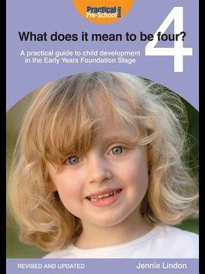 What Does It Mean to Be Four? - A Practical Guide to Child Development in the Early Years Foundation Stage (Electronic book...