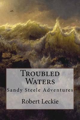 Troubled Waters - Sandy Steele Adventures (Paperback): Robert Leckie
